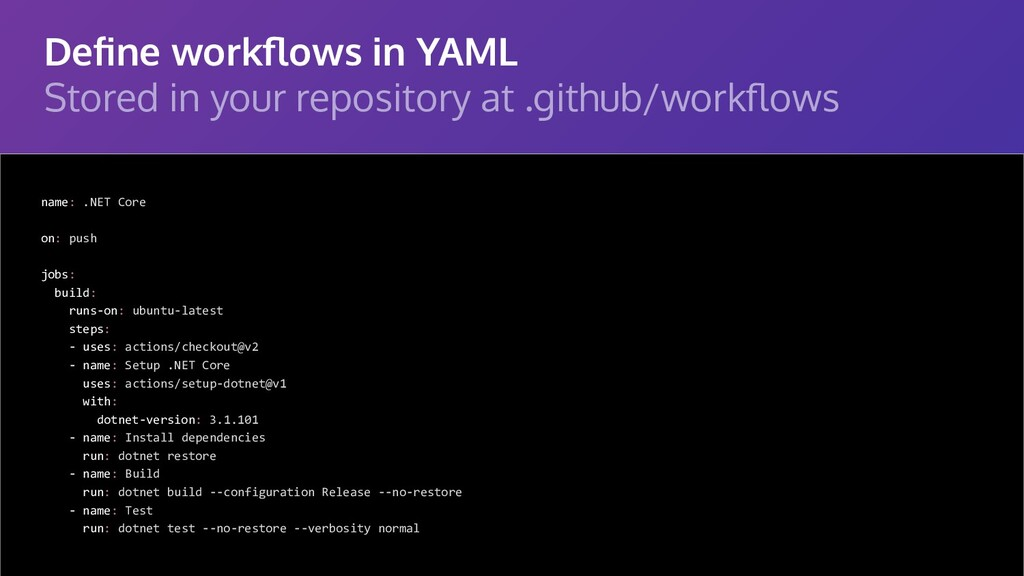 Define workflows in YAML Stored in your repositor...