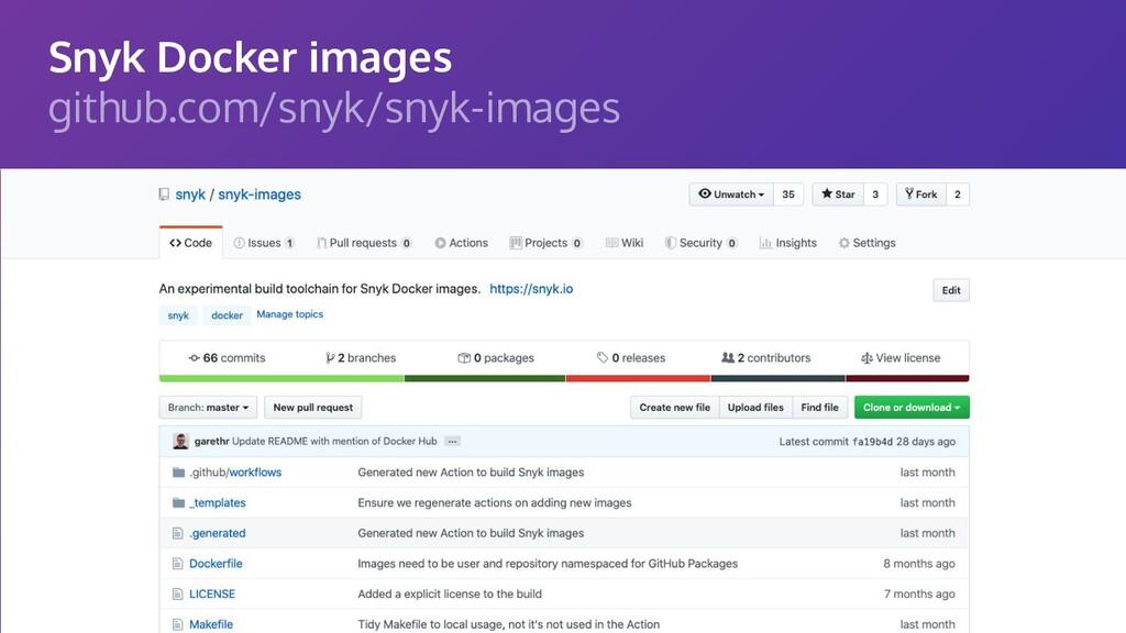 Snyk Docker images github.com/snyk/snyk-images