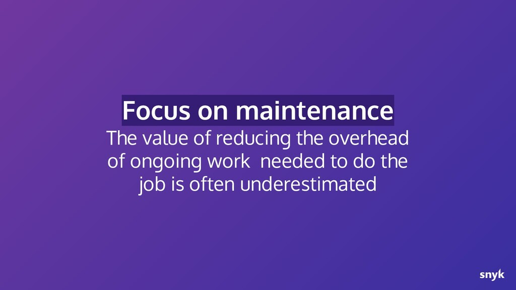 Focus on maintenance The value of reducing the ...