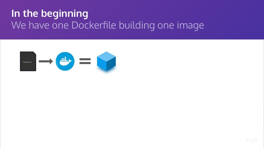 In the beginning We have one Dockerfile building...