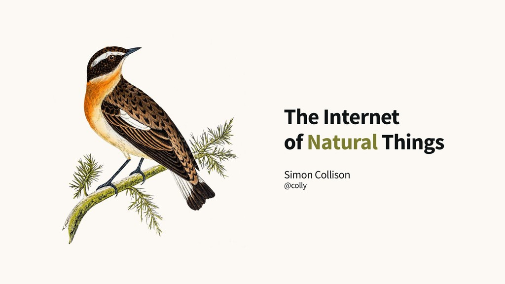 The Internet of Natural Things Simon Collison @...