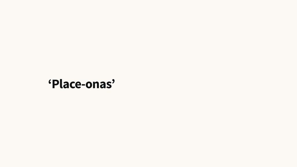 'Place-onas'