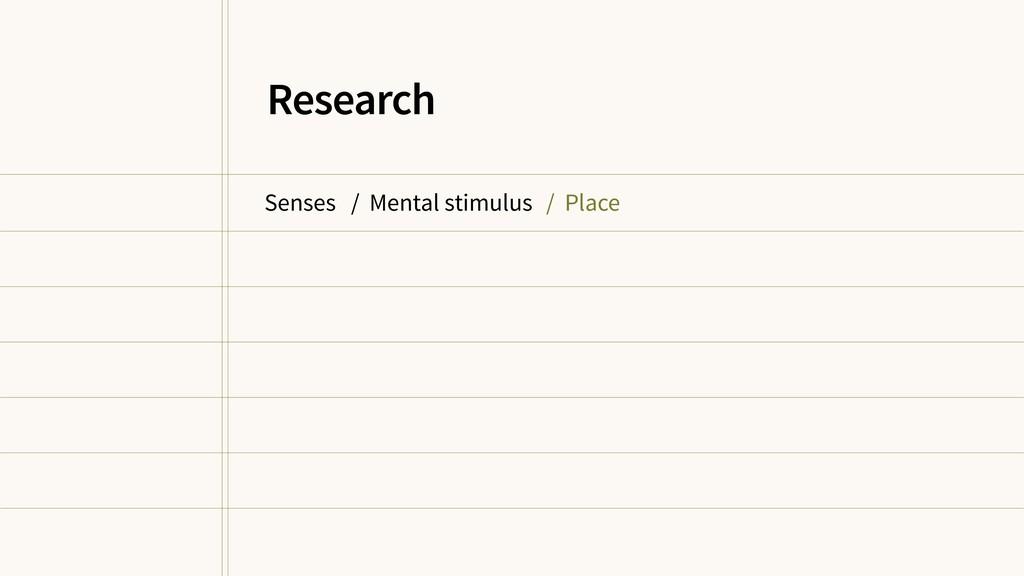 Senses / Mental stimulus / Place Research