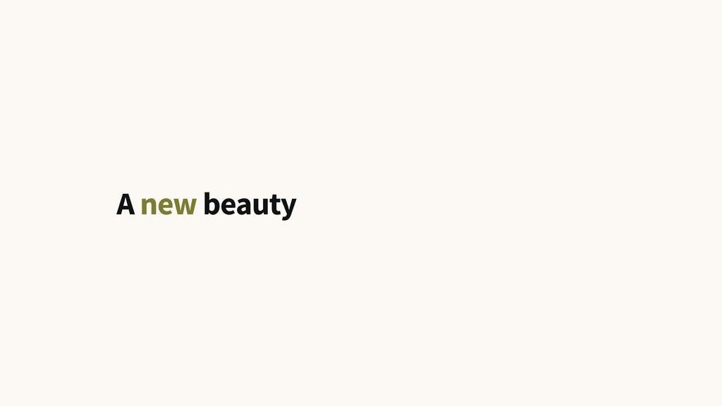 A new beauty