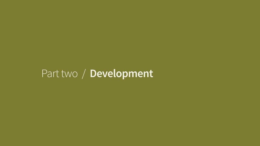 Part two / Development