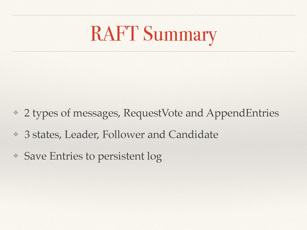 RAFT Summary ❖ 2 types of messages, RequestVote...