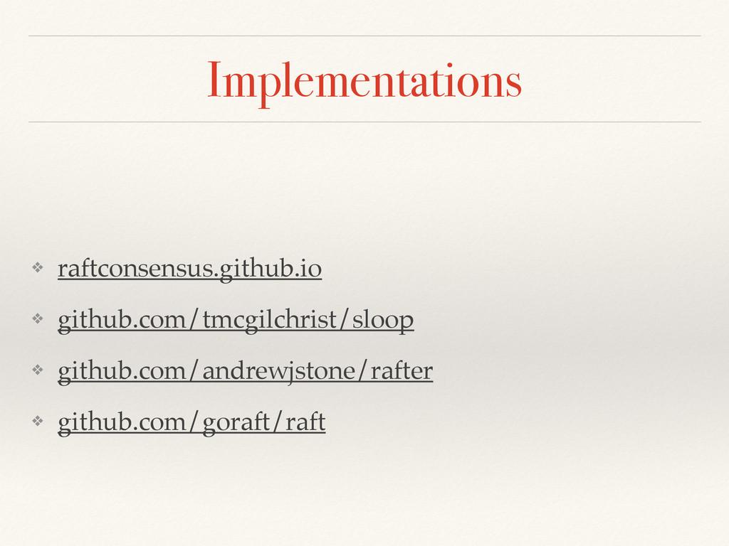 Implementations ! ❖ raftconsensus.github.io! ❖ ...