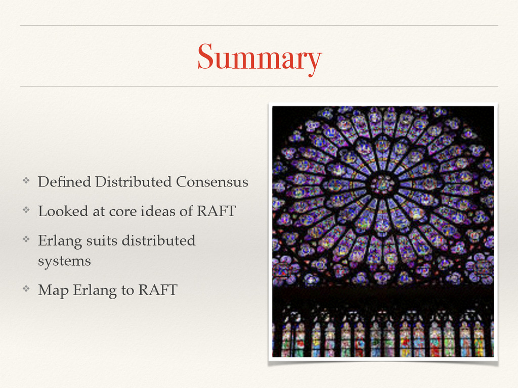 Summary ❖ Defined Distributed Consensus! ❖ Looke...