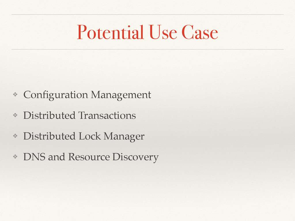 Potential Use Case ❖ Configuration Management! ❖...
