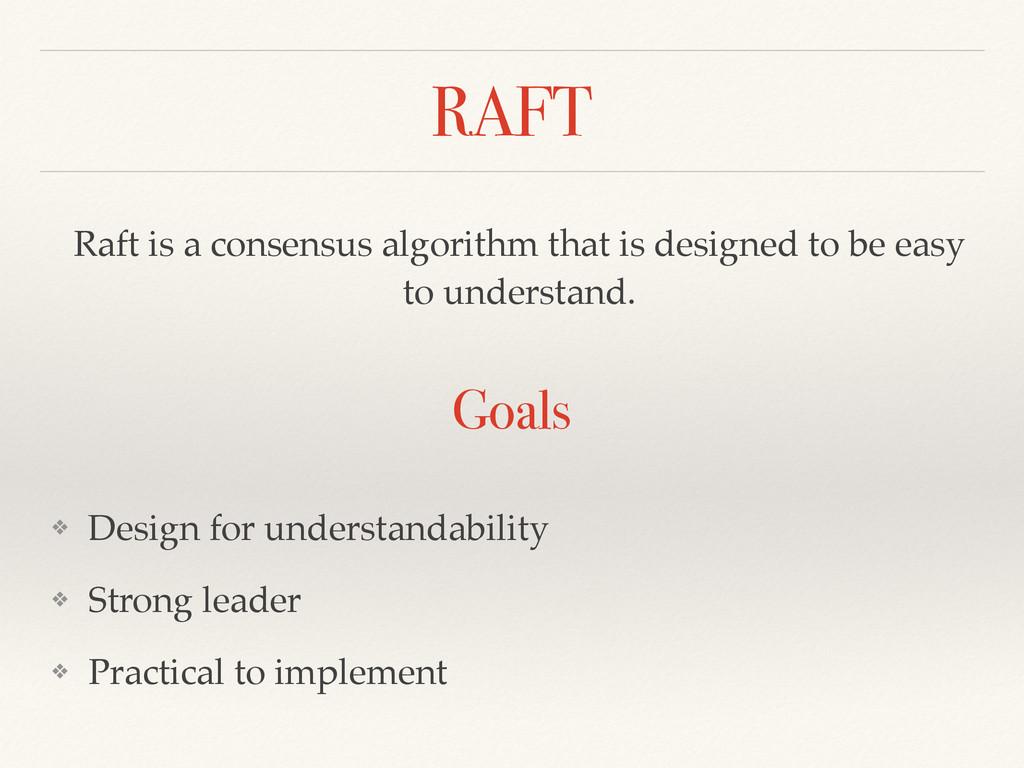 RAFT ❖ Design for understandability! ❖ Strong l...