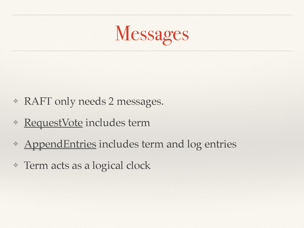 Messages ❖ RAFT only needs 2 messages.! ❖ Reque...