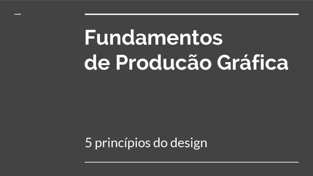 Fundamentos de Producão Gráfica 5 princípios do...