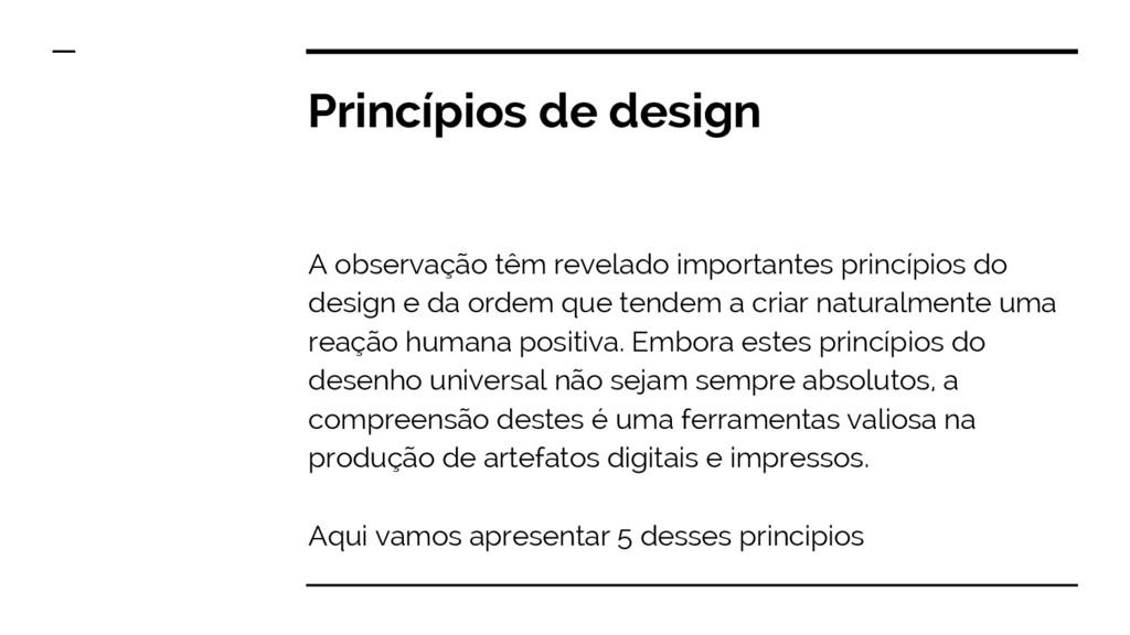Princípios de design A observação têm revelado ...