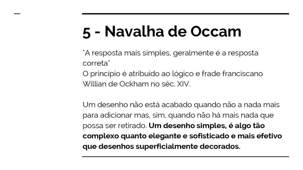 """5 - Navalha de Occam """"A resposta mais simples, ..."""