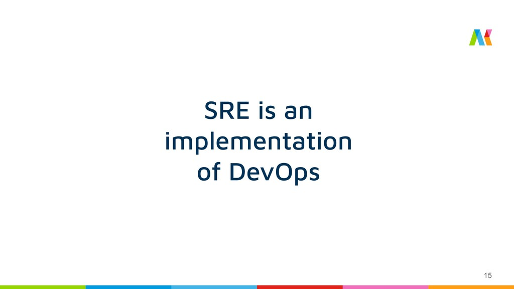 15 SRE is an implementation of DevOps