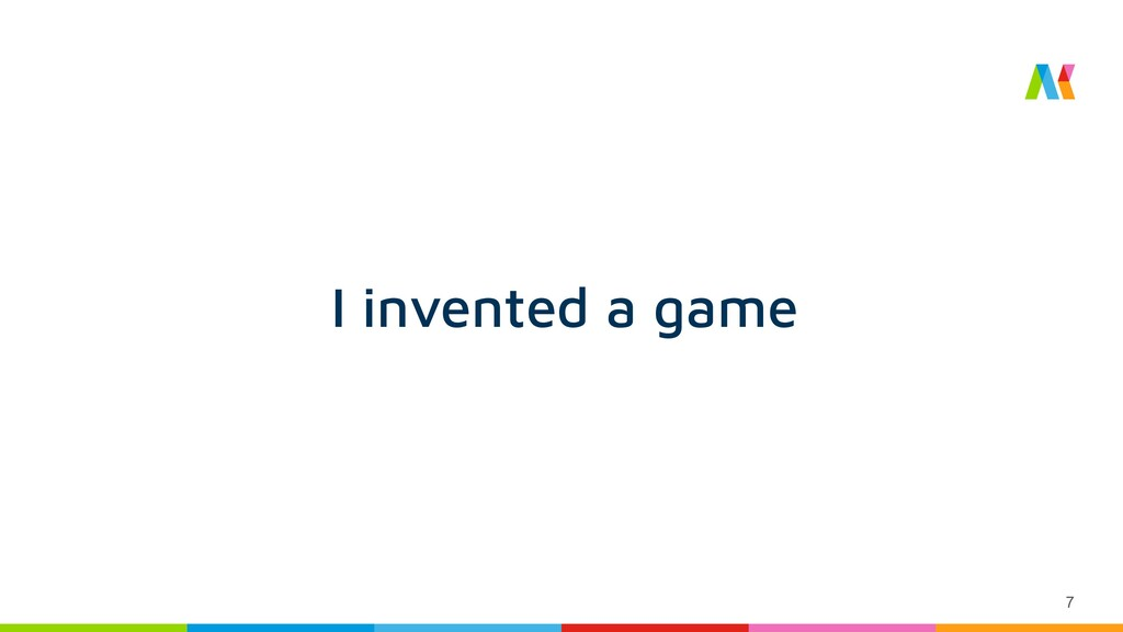 7 I invented a game