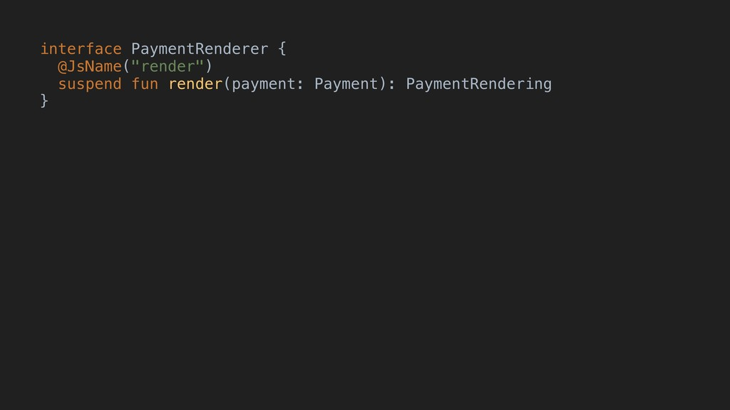 "interface PaymentRenderer { @JsName(""render"") s..."