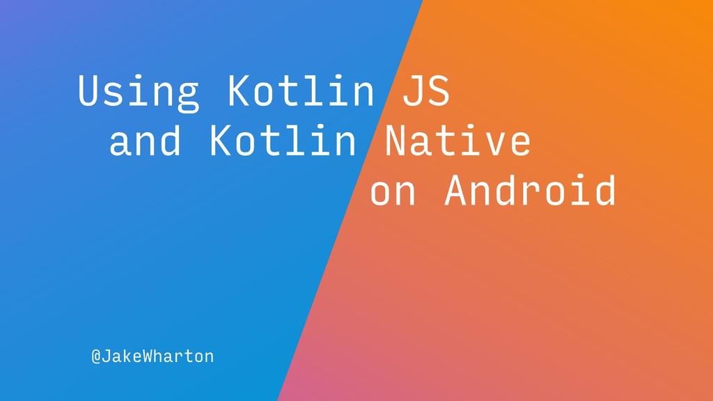 Using Kotlin JS @JakeWharton and Kotlin Native ...