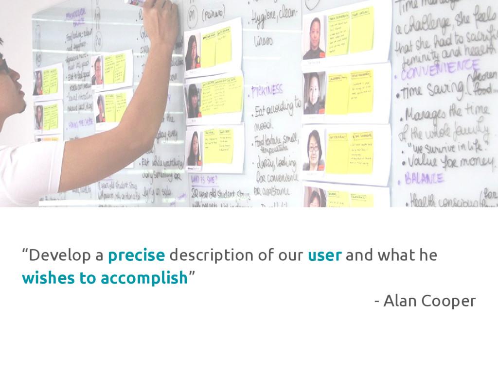 """Develop a precise description of our user and ..."