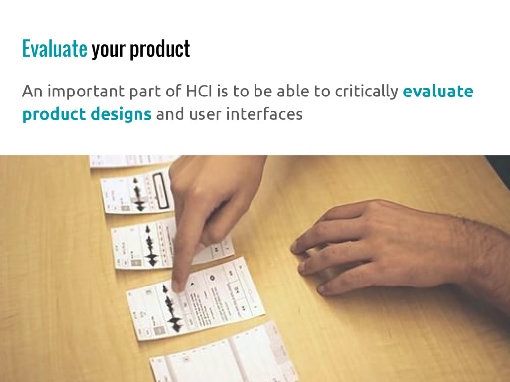 Evaluate your product An important part of HCI ...