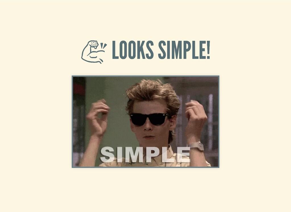 LOOKS SIMPLE!  LOOKS SIMPLE!