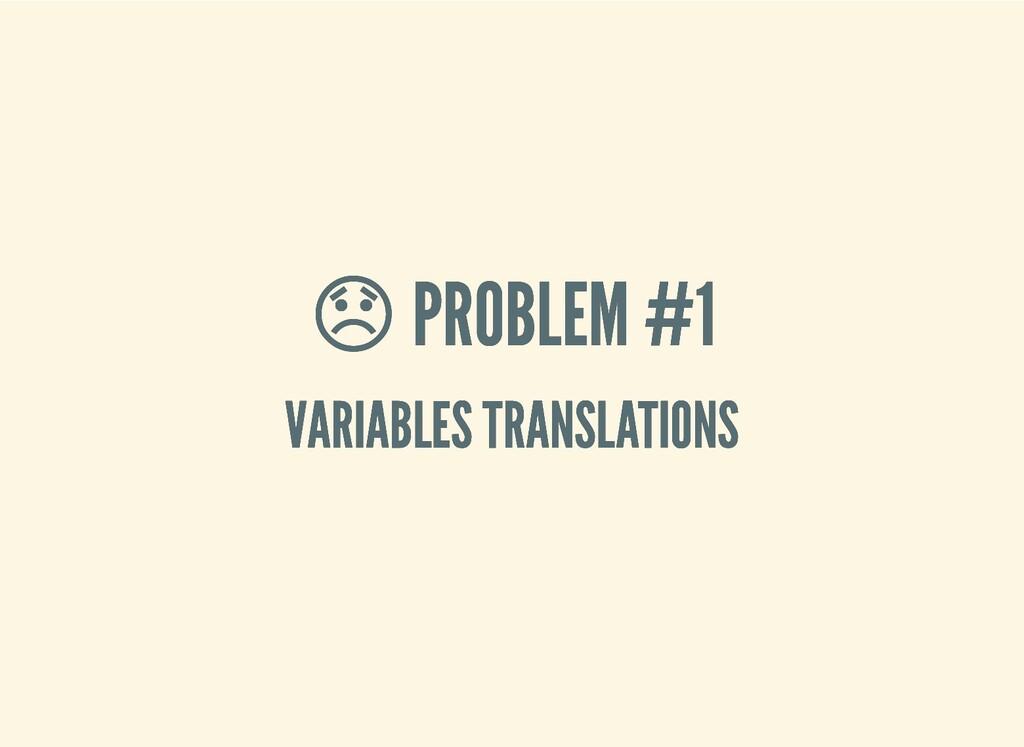 PROBLEM #1  PROBLEM #1 VARIABLES TRANSLATIONS ...
