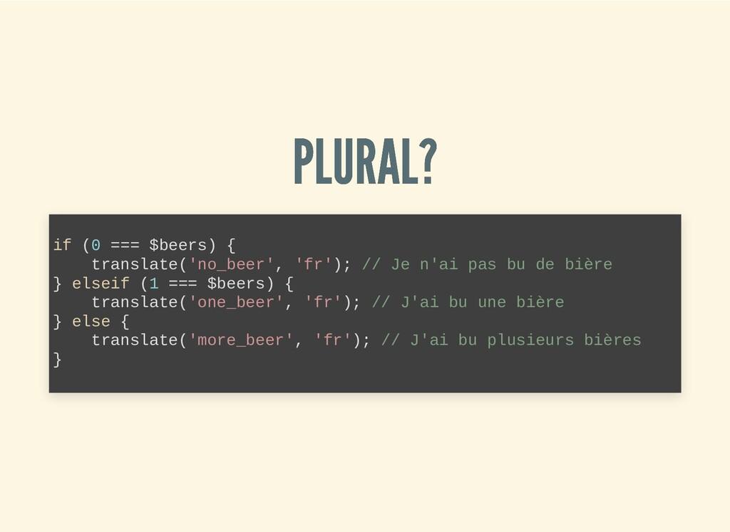 PLURAL? PLURAL? if (0 === $beers) { translate('...