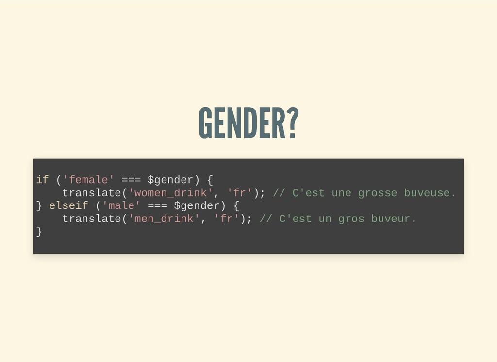 GENDER? GENDER? if ('female' === $gender) { tra...