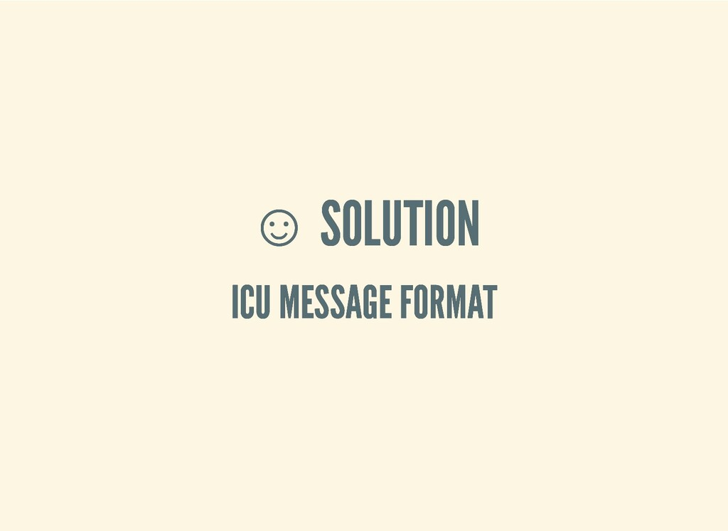 ☺ ☺ SOLUTION SOLUTION ICU MESSAGE FORMAT ICU ME...