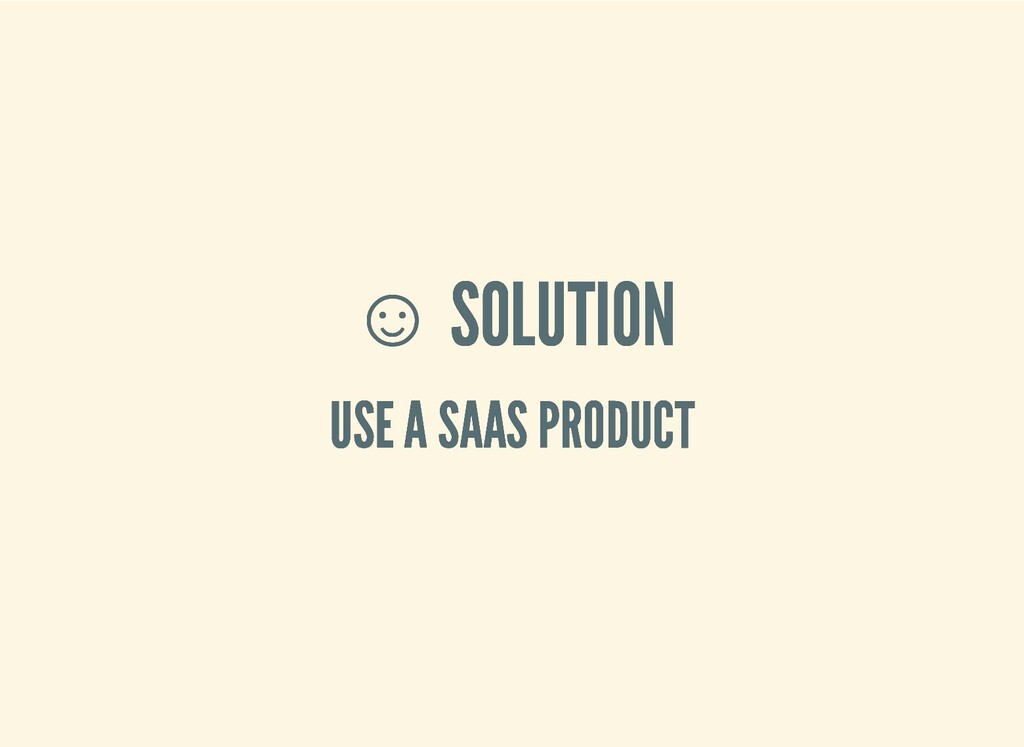 ☺ ☺ SOLUTION SOLUTION USE A SAAS PRODUCT USE A ...