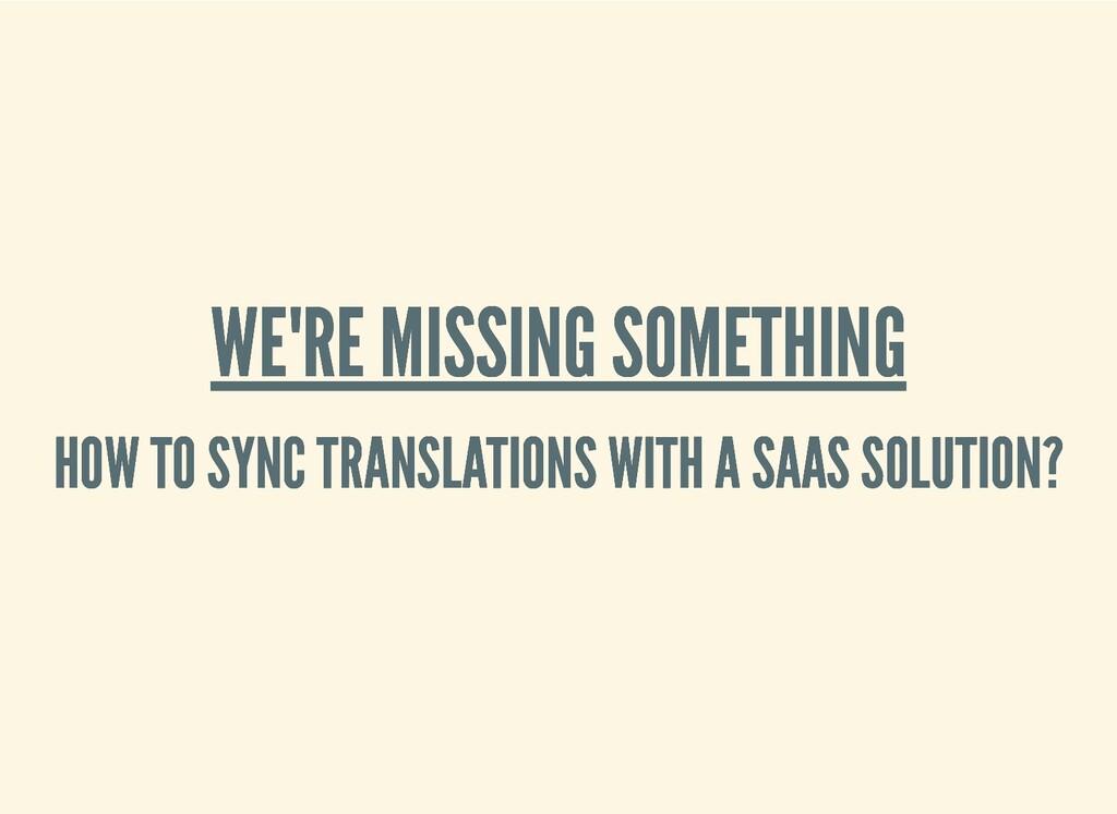 WE'RE MISSING SOMETHING WE'RE MISSING SOMETHING...