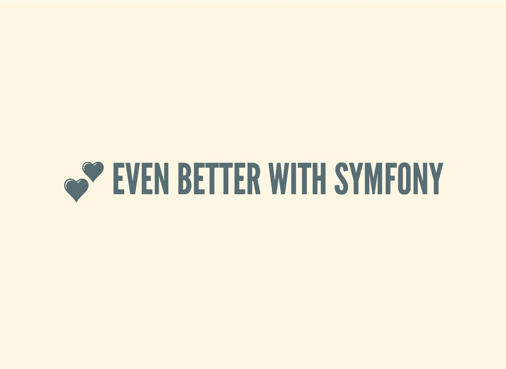 EVEN BETTER WITH SYMFONY  EVEN BETTER WITH SYM...