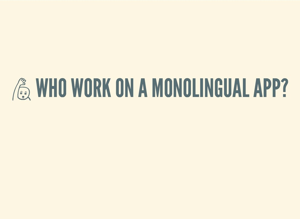 WHO WORK ON A MONOLINGUAL APP?  WHO WORK ON A ...