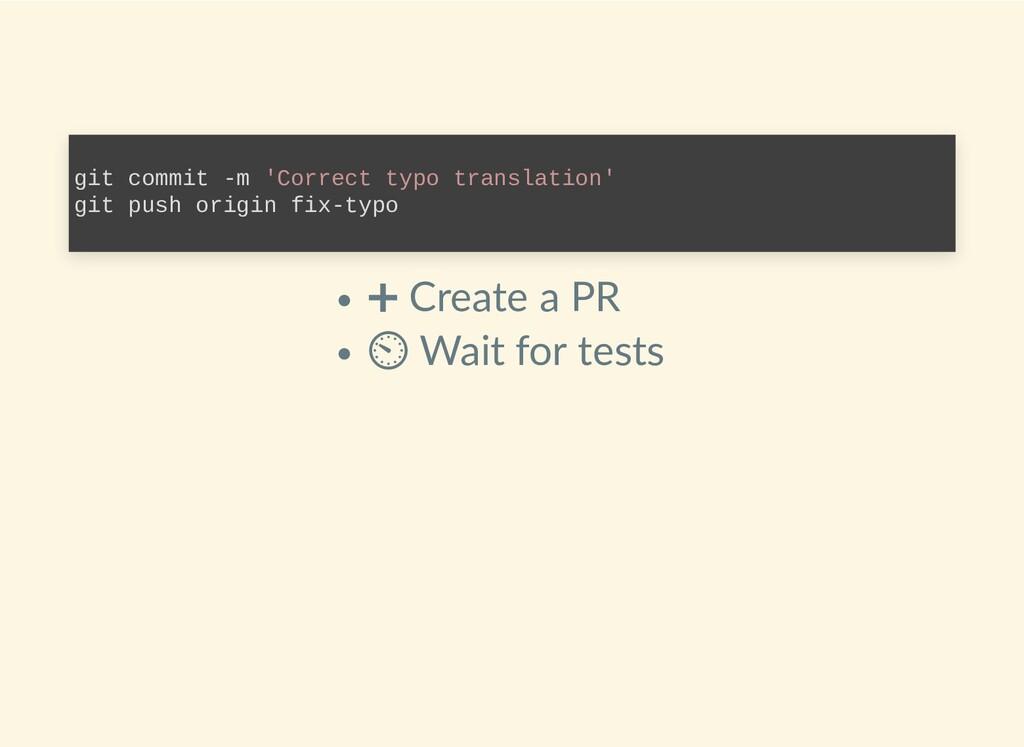 ➕ Create a PR ⏲ Wait for tests git commit -m 'C...
