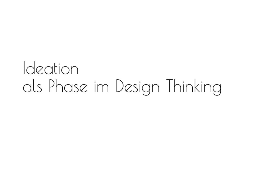 Ideation als Phase im Design Thinking