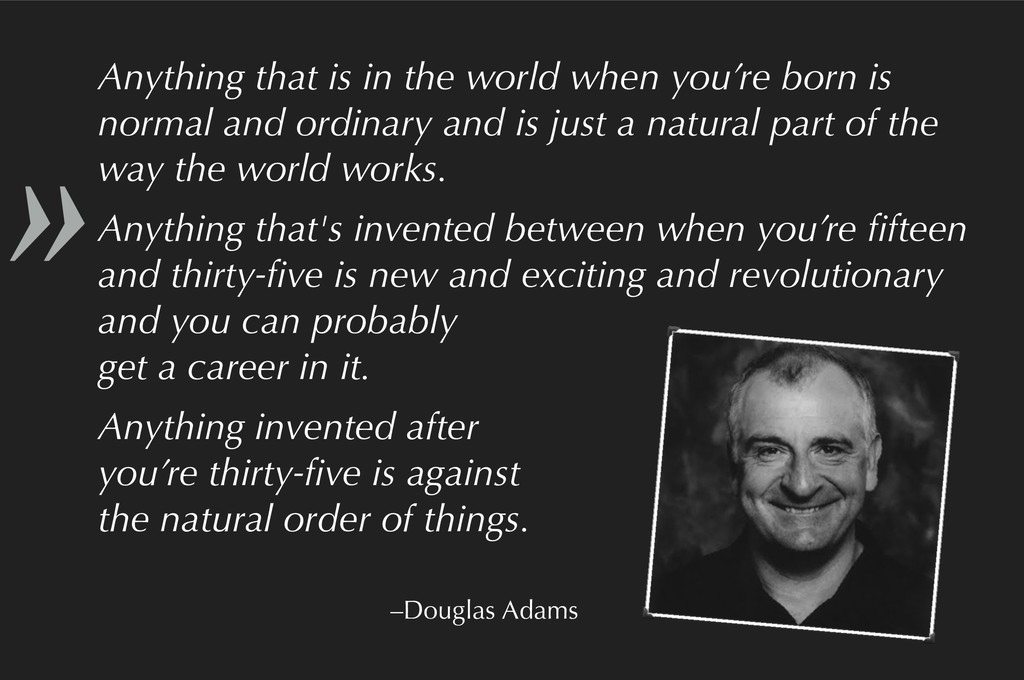» –Douglas Adams Anything that is in the world ...