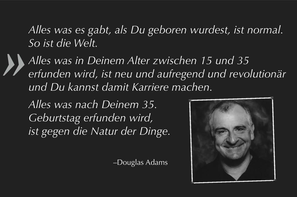 » –Douglas Adams Alles was es gabt, als Du gebo...