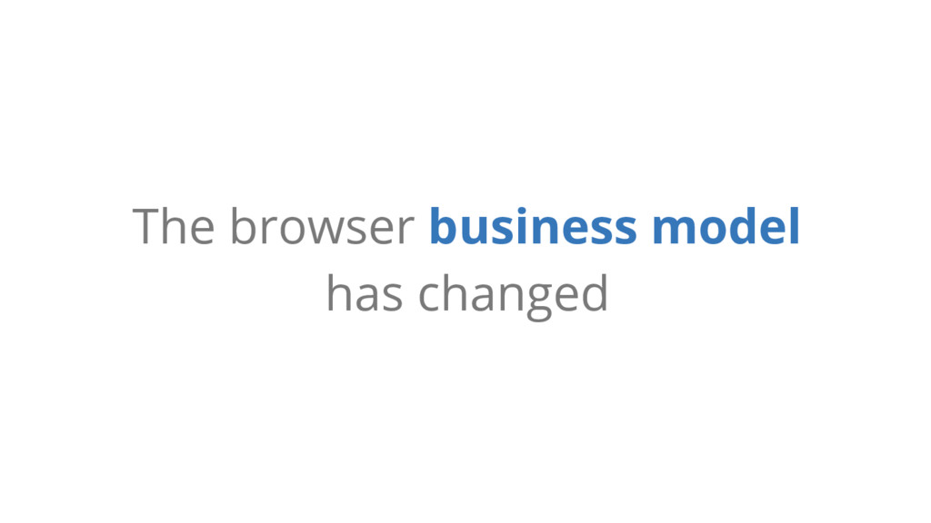 The browser business model has changed