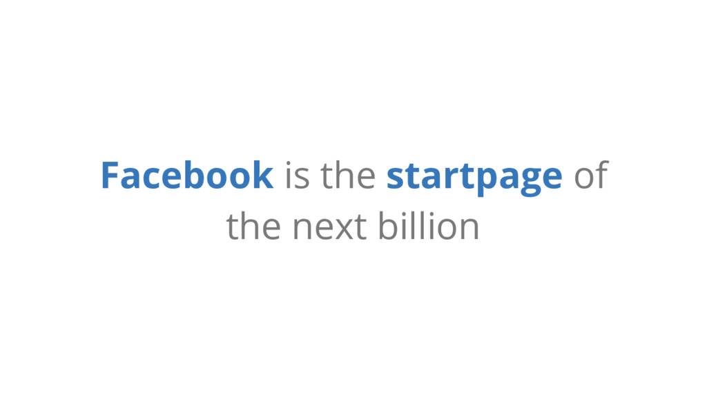 Facebook is the startpage of the next billion