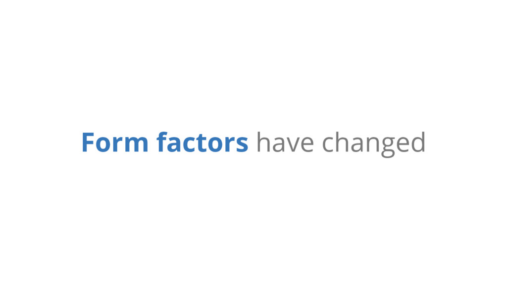 Form factors have changed