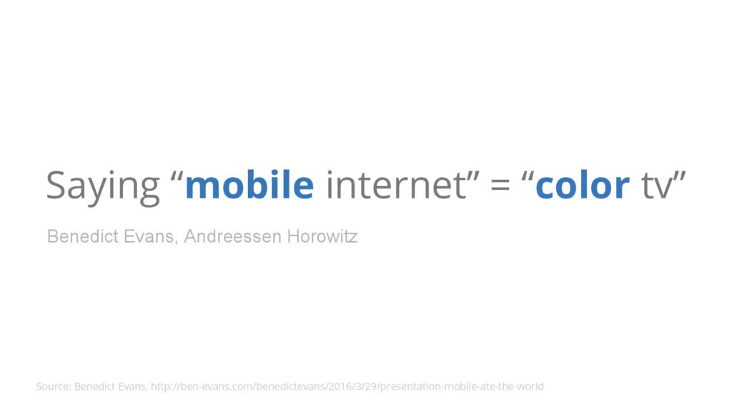 "Saying ""mobile internet"" = ""color tv"" Source: B..."