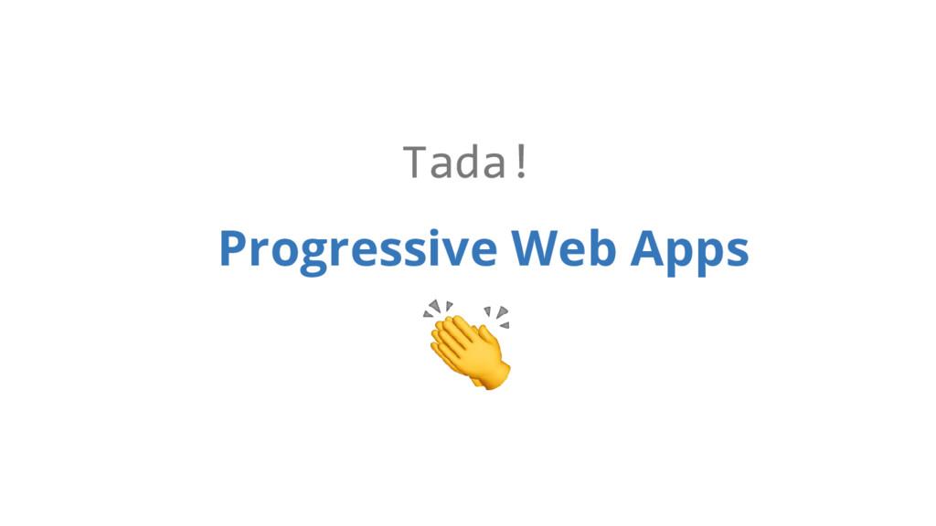 Tada! Progressive Web Apps