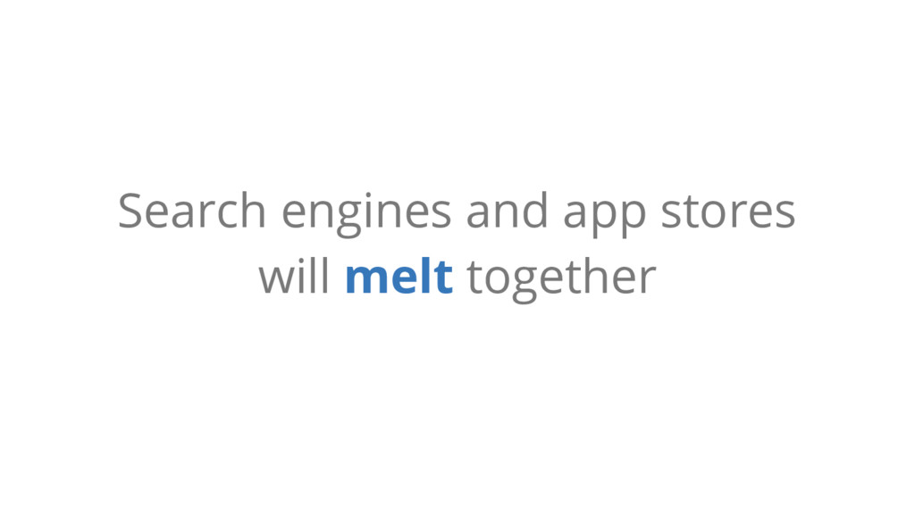 Search engines and app stores will melt together