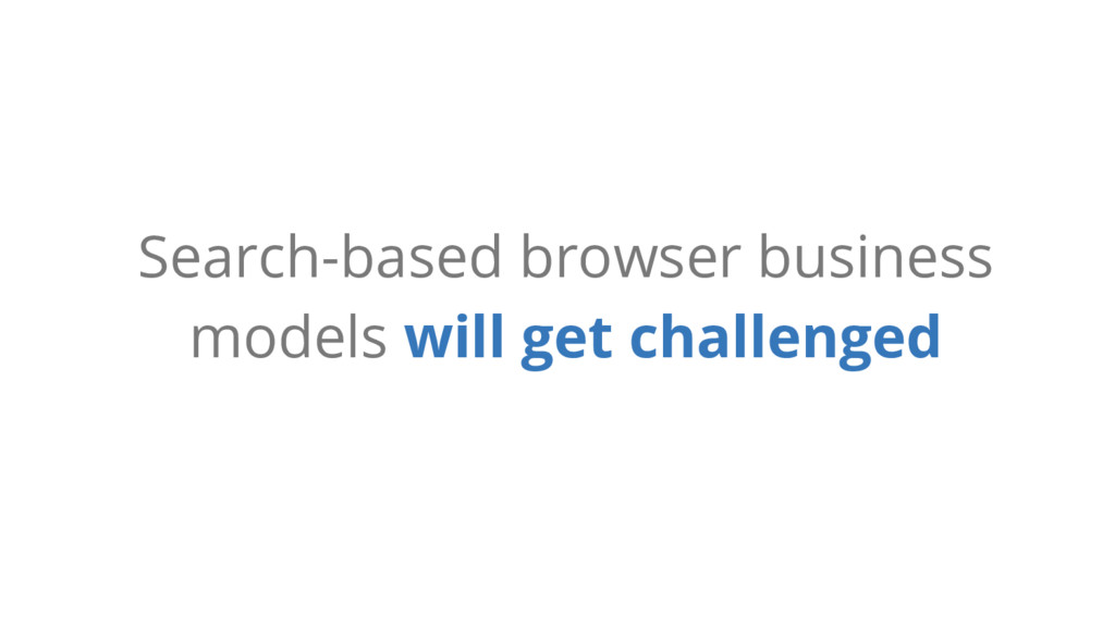 Search-based browser business models will get c...