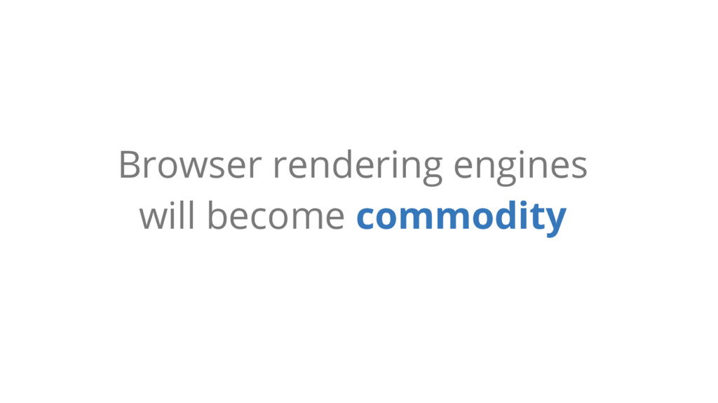 Browser rendering engines will become commodity