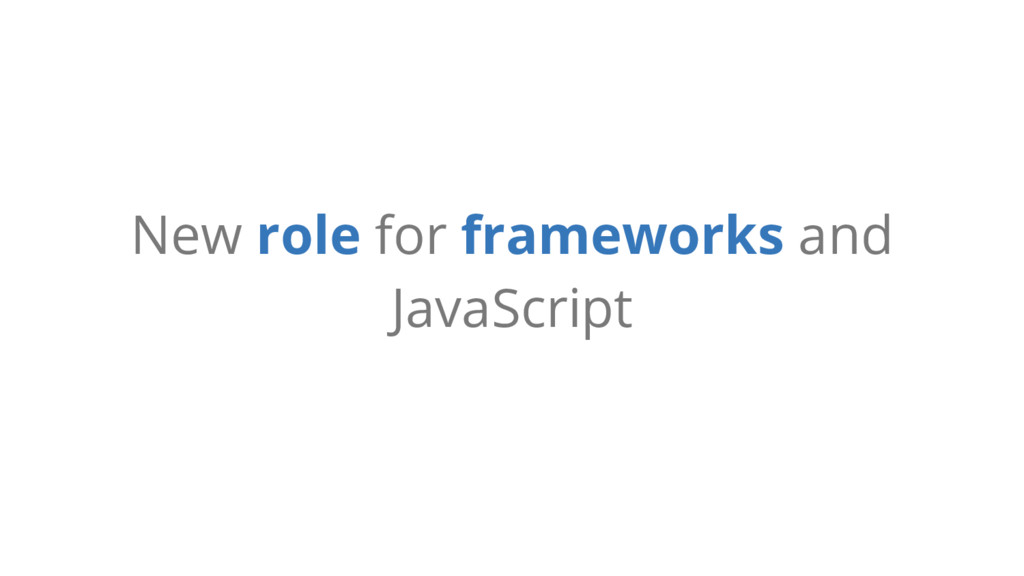 New role for frameworks and JavaScript