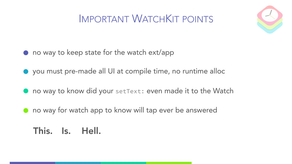IMPORTANT WATCHKIT POINTS no way to keep state ...