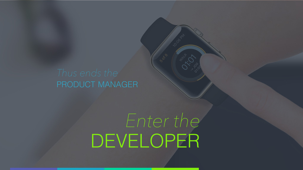 Enter the DEVELOPER Thus ends the PRODUCT MANAG...