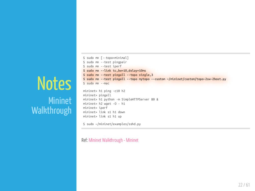 22 / 61 Notes Mininet Walkthrough $ sudo mn [--...