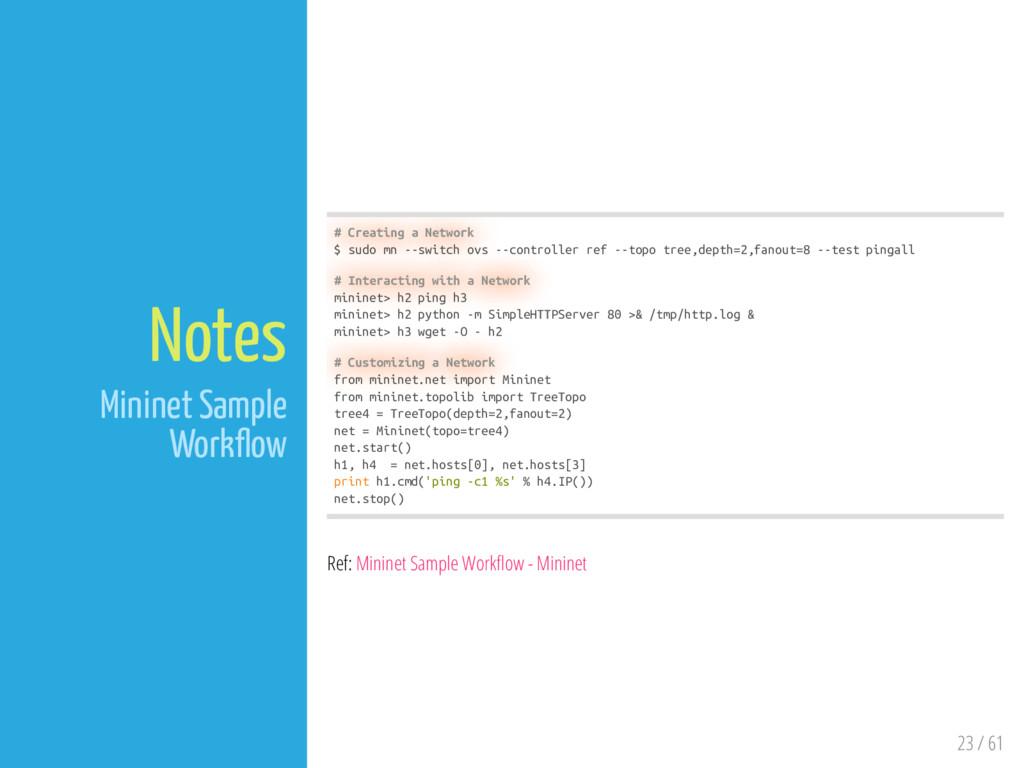 23 / 61 Notes Mininet Sample Work ow # Creating...